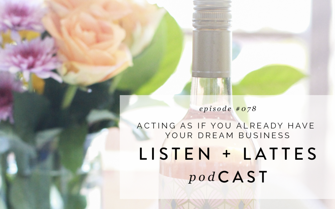 078 | Acting As If You Already Have Your Dream Business