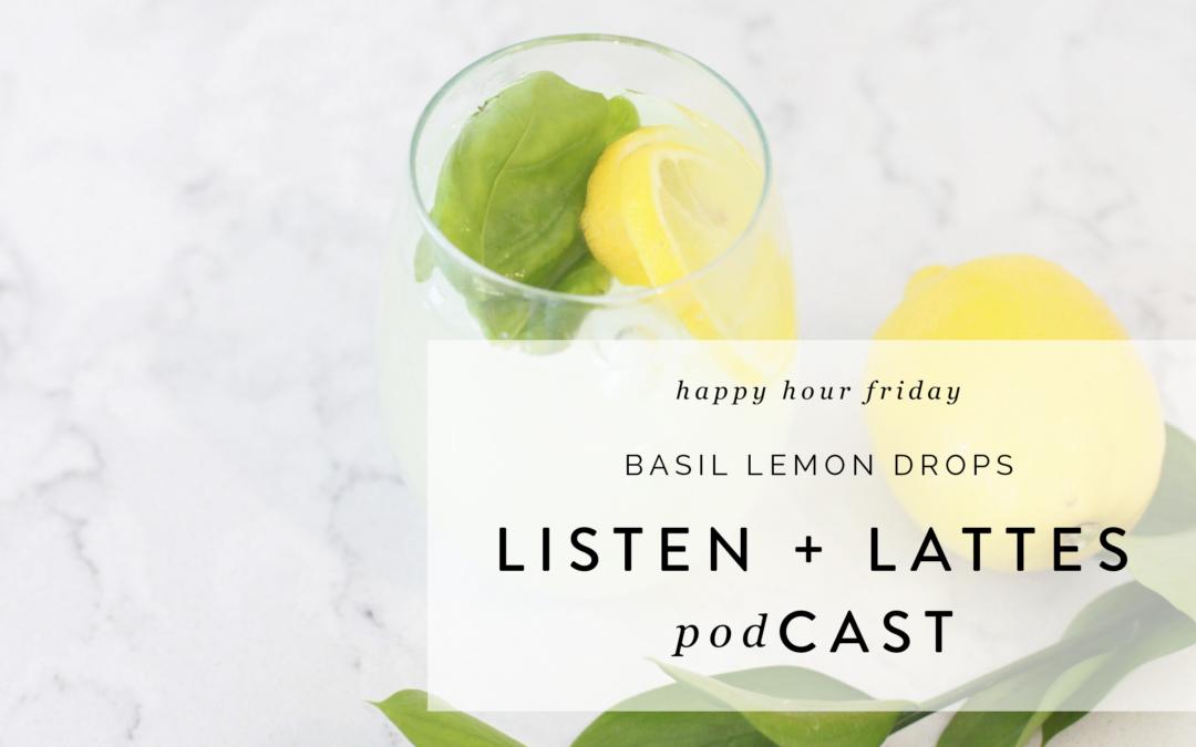Happy Hour Friday | Basil Lemon Drops