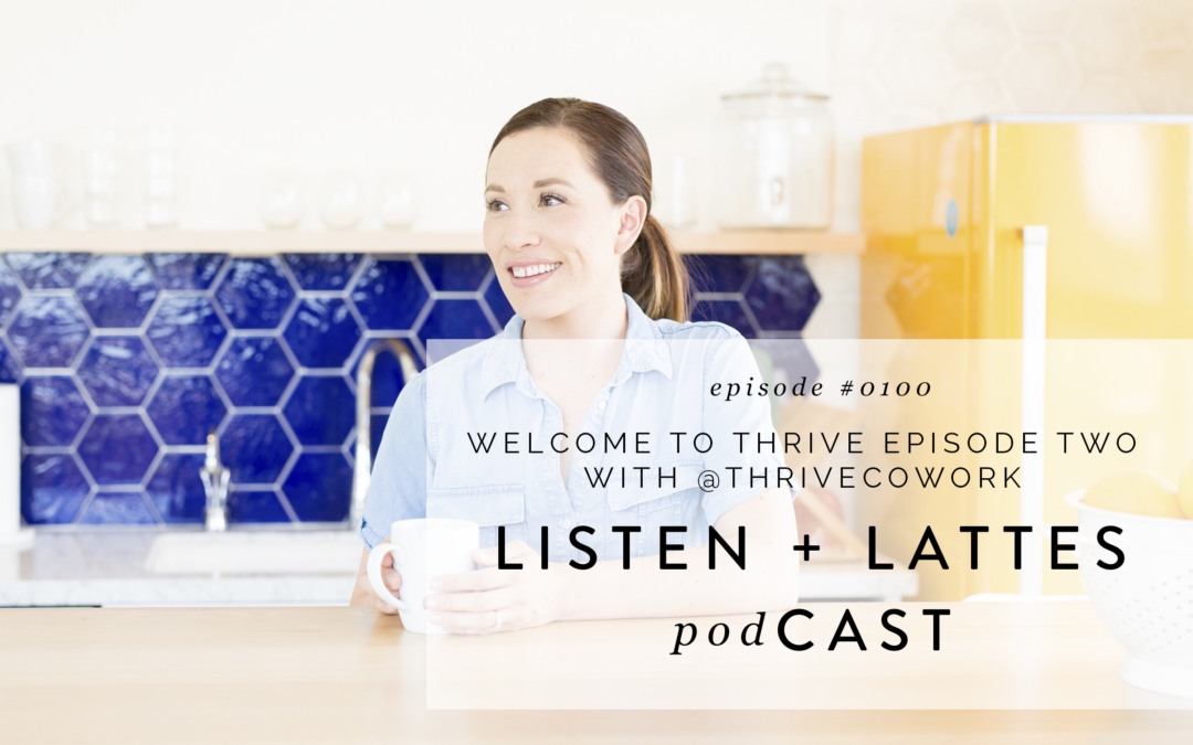 100 | Welcome to Thrive Episode Two with @thrivecowork