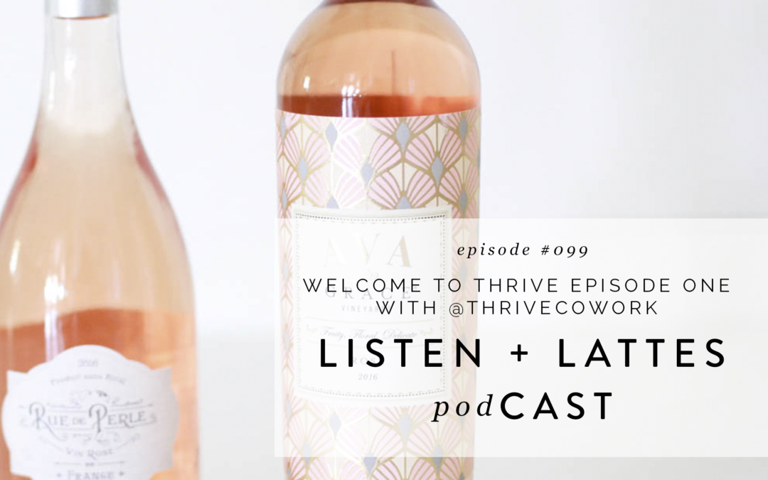 099 | Welcome to Thrive Episode One with @thrivecowork