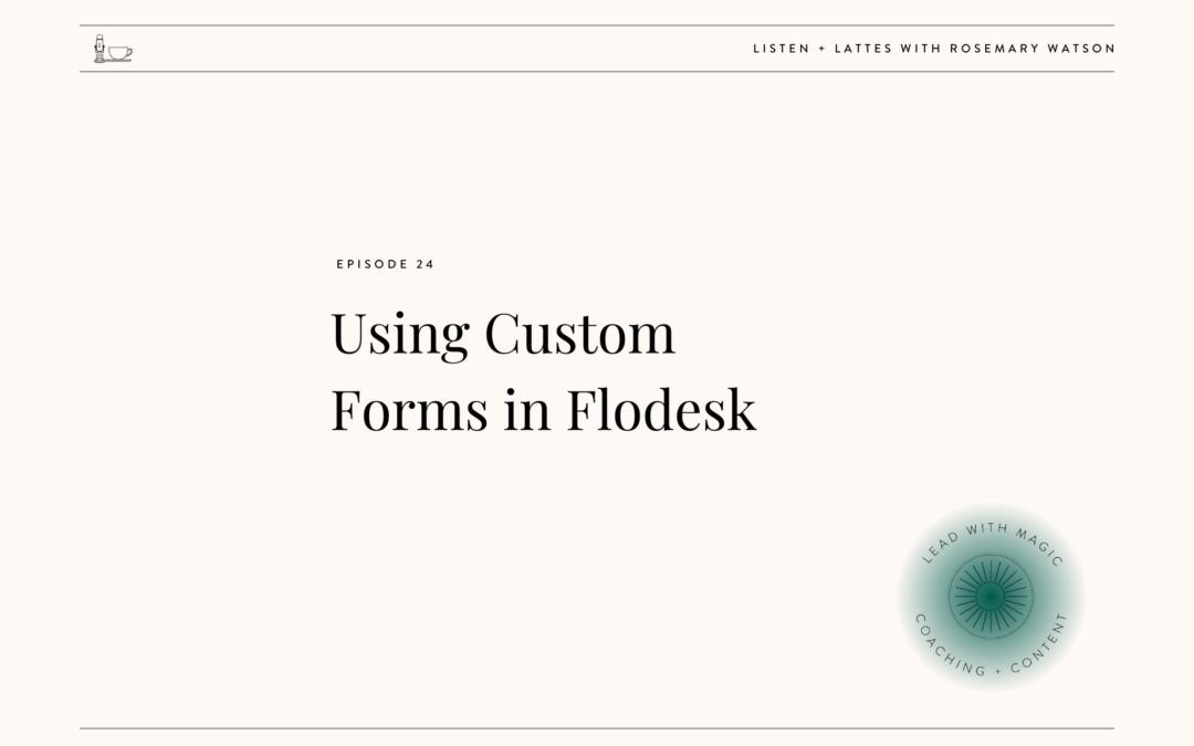 Episode 24: Using Custom Forms in Flodesk